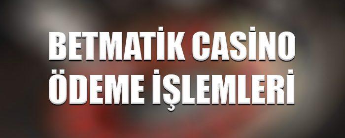 Betmatik casino ödeme işlemleri