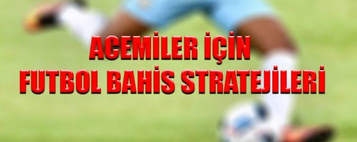 Yeni başlayanlar için futbol bahis stratejileri
